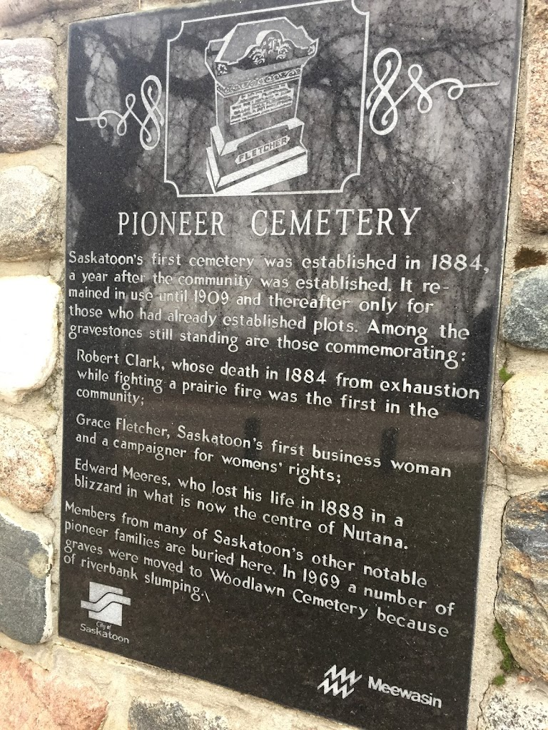 PIONEER CEMETERY Saskatoon's first cemetery was established in 1884, a year after the community was established. It remained in use until 1909 and thereafter only for those who had already ...