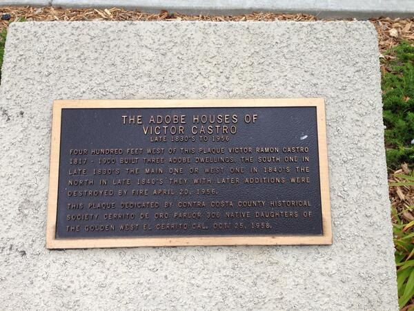 THE ADOBE HOUSES OF VICTOR CASTRO LATE 1830'S TO 1956 FOUR HUNDRED FEET WEST OF THIS PLAQUE VICTOR RAMON CASTRO1817-1900 BUILT THREE ADOBE DWELLINGS. THE SOUTH ONE IN THE LATE 1830'S, THE MAIN ONE OR ...