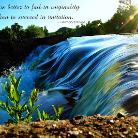 Be Original by Kathy Suttles - Typography Quotes & Sentences ( water, suttleimpressions, medicine park, inspiration, oklahoma, flowing, blue, upper dam flow, sun flare )