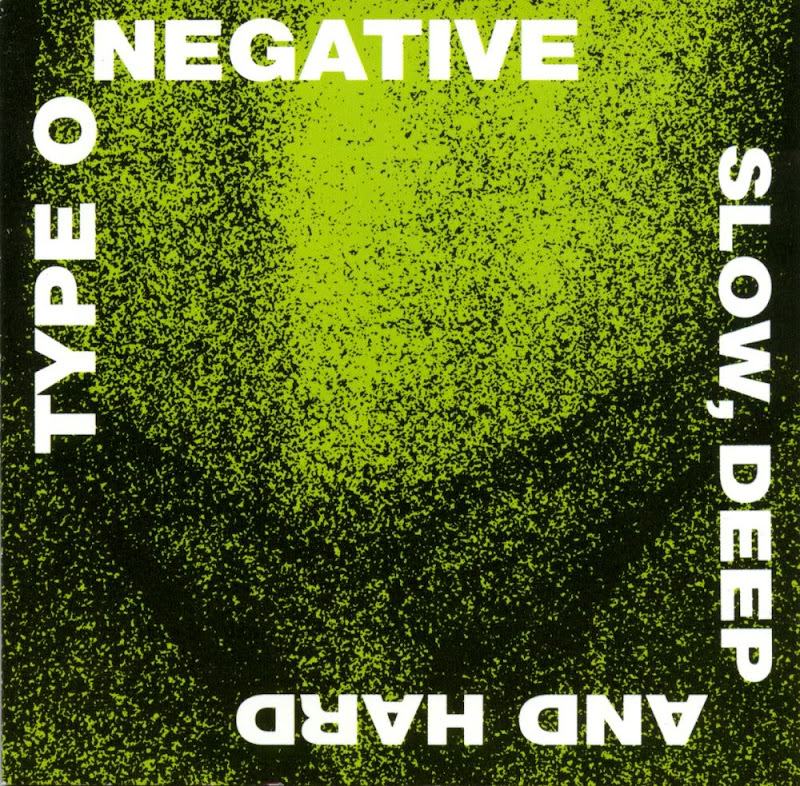 Type O Negative - 1991 - Slow, Deep And Hard
