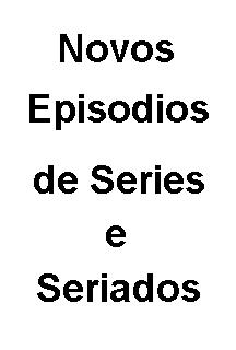 >Novos Episodios de Séries