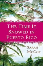 The Time It Snowed in Puerto Rico — Sarah McCoy