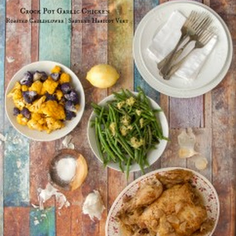 Crock Pot Garlic Chicken, Roasted Cauliflower and Sauteed Green Beans