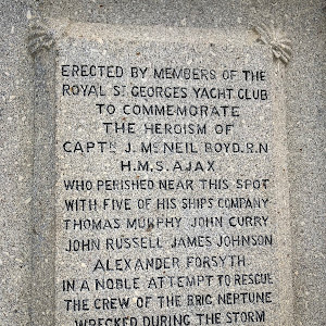 ERECTED BY MEMBERS OFF THE ROYAL SI GEORGES YACHT CLUB TO COMMEMORATE THE HEROISM OF CAPT J. MS NEIL BOYD. R.N H.M.S. AJAX WHO PERISHED NEAR THIS SPOT WITH FIVE OF HIS SHIPS COMPANY THOMAS MURPHY ...