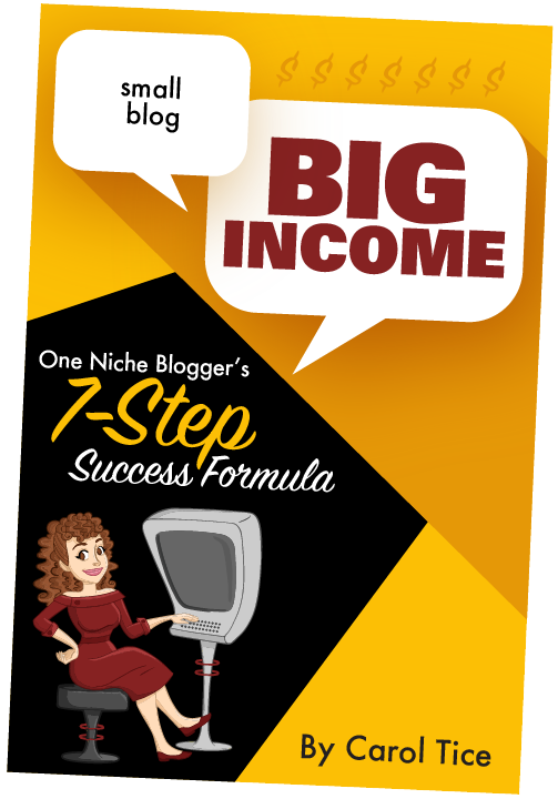 Small Blog, BIG Income: One Niche Blogger's 7-Step Success Formula by Carol Tice