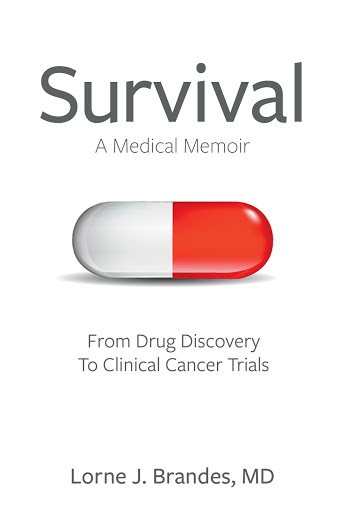 Survival: A Medical Memoir From Drug Discovery To Clinical Cancer Trials by Lorne J. Brandes, MD