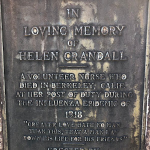 IN LOVING MEMORY OF HELEN CRANDALL A VOLUNTEER NURSE WHO DIED IN BERKELEY, CALIF AT HER POST OF DUTY DURING THE INFLUENZA EPIDEMIC OF 1918