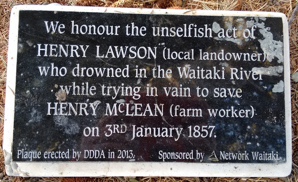 Transcript:We honour the unselfish act of HENRY LAWSON (local landowner) who drowned in the Waitaki River while trying in vain to save HENRY McLEAN (farm worker) on 3rd January 1857.Plaque erected ...