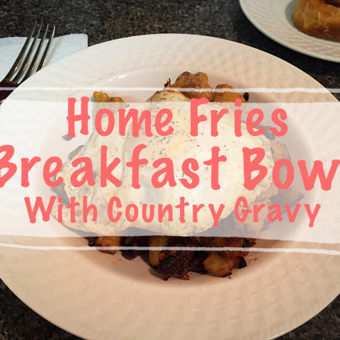 Home Fries Breakfast Bowl with Country Gravy