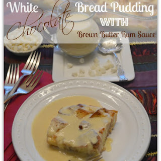 White Chocolate Bread Pudding with Brown Butter Rum Sauce