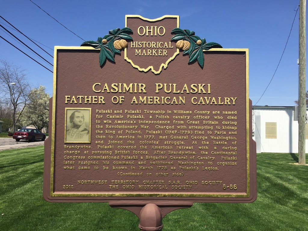 Ohio Historical Marker  Casimir Pulaski Father of American Cavalry  Pulaski and Pulaski Township in Williams County are named for Casimir Pulaski, a Polish cavalry officer who died to win America's ...