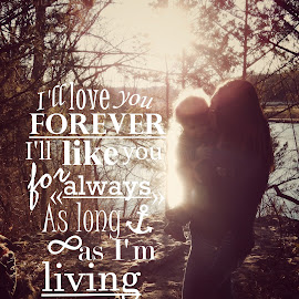 As Long As I'm Living by Lindsey Sides - Typography Quotes & Sentences ( love, mommy, family, silhouette, sunset, quote, family photography, warmth, baby )