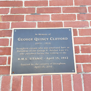 In memory of George Quincy Clifford (1871-1912). Stoughton citizen who was employed here as President of the George E. Belcher Last Co. who perished during the sinking of the R.M.S. TITANIC - April ...