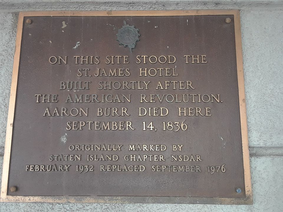 On this site stood the Saint James Hotel built shortly after The American Revolution. Aaron Burr died here September 14, 1836.