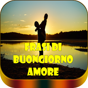 Download free Frasi di Buongiorno Amore con Immagini for PC on Windows and Mac