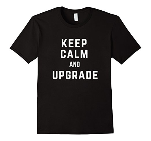 Keep Calm and Upgrade