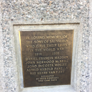 IN LOVING MEMORY OF THE SONS OF SAUSALITO WHO GAVE THEIR LIVES IN THE WORLD WAR 1914 1918 DANIEL FRANCIS MADDEN JOHN NORWWOOD MCNEILL JOÃO De COSTA MOLLES ALFRED HAROLD PANELLA RAY HENRY VAN FLEET ...