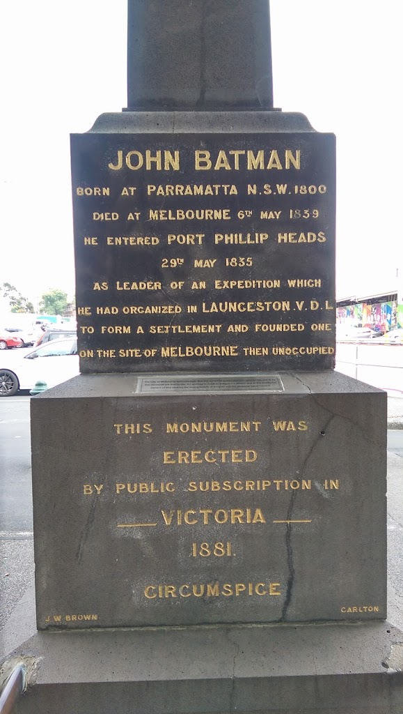 Monument at the Queen Victoria Market, Melbourne.   Top: John Batman Born at PARRAMATTA N.S.W. 1800 Died at MELBOURNE 6th May 1839 He entered PORT PHILLIP HEADS 29th May 1835 As leader of an ...