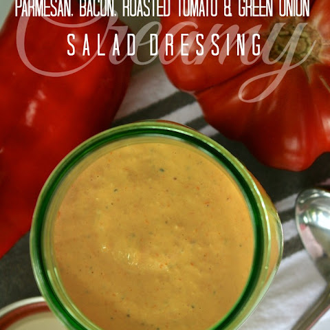 Creamy Parmesan, Bacon, Roasted Tomato & Green Onion Salad Dressing