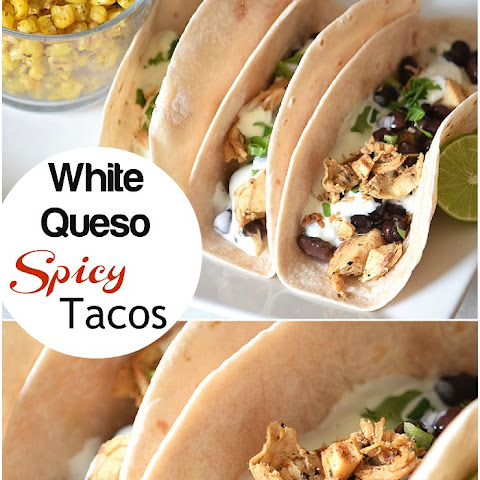 White Queso Spicy Chicken Tacos