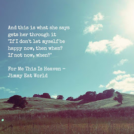 For Me This is Heaven by Gladys Guiang - Typography Quotes & Sentences ( music, jimmy eat world, song, band, california, typography, lyrics, sonoma )
