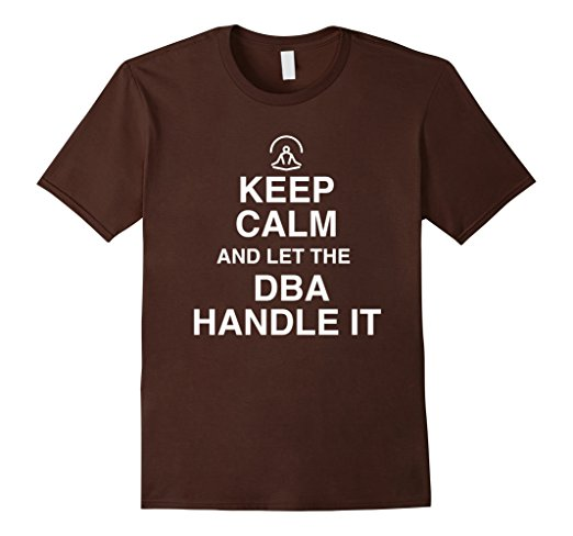 Keep Calm and let DBA handle it