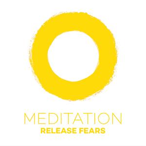 Meditation Release Fears!
