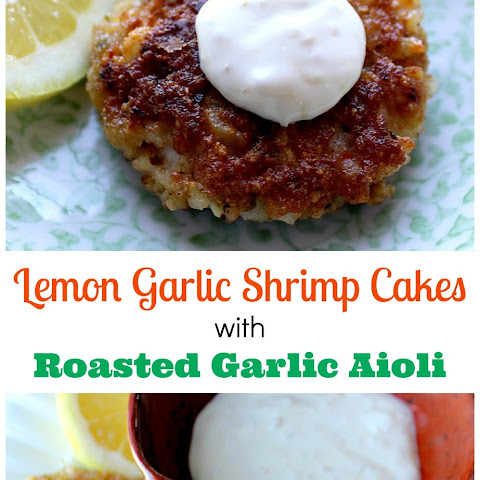 Lemon Garlic Shrimp Cakes with Roasted Garlic Aioli
