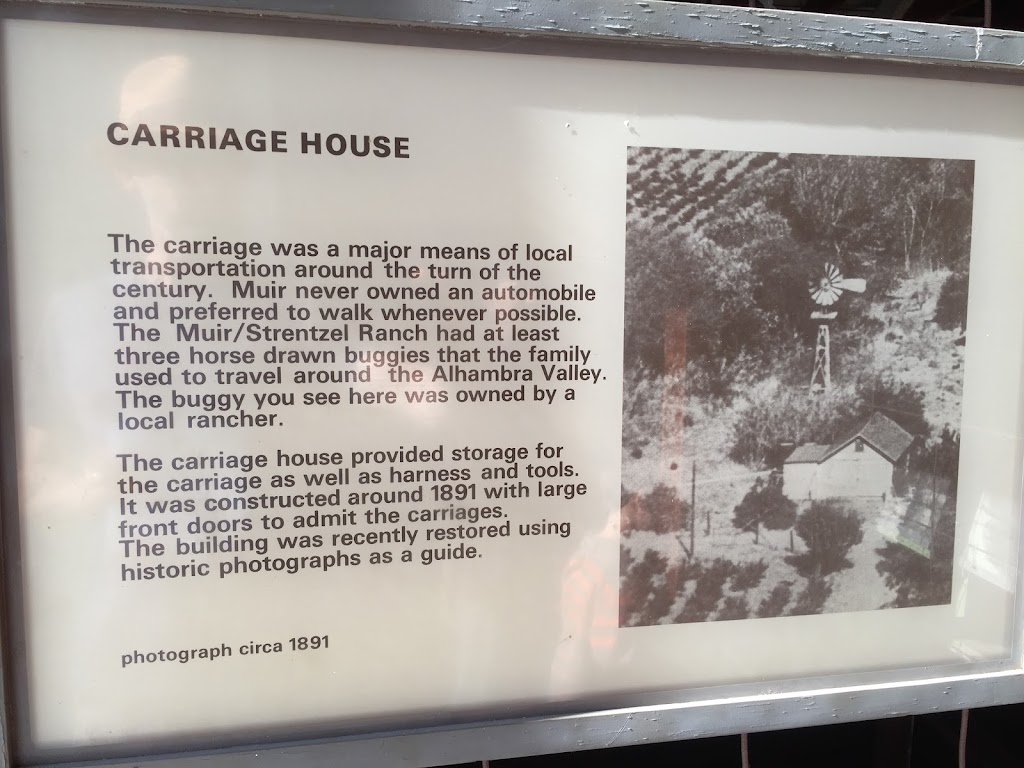 CARRIAGE HOUSE The carriage was a major means of local transportation around the turn of the century. Muir never owned an automobile and preferred to walk whenever possible. The Muir/Strentzel Ranch ...