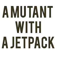 A Mutant With A Jetpack