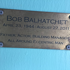 BOB BALHATCHET APRIL 23, 1944- AUGUST 27, 2011 FATHER, ACTOR, BUILDING MANAGER, ALL AROUND ECCENTRIC MAN