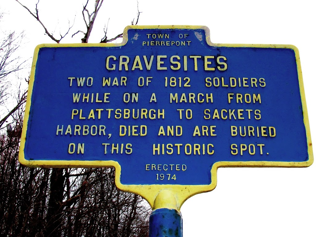 Gravesites Two War of 1812 soldiers While on a March from Plattsburgh to Sackets Harbor Died and are Buried on this Historic Spot Location: Route 24, Town of Pierrepont, NY Photo and description Alan ...