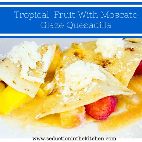 Tropical Fruit With Moscato Glaze Quesadilla #SundaySupper