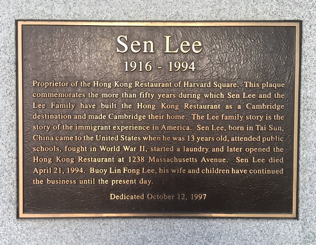 Sen Lee  1916 1994    Proprietor of the Hong Kong Restaurant of Harvard Square. This plaque  commemorates the more than fifty years during which Sen Lee and the  Lee Family have built the Hong Kong ...