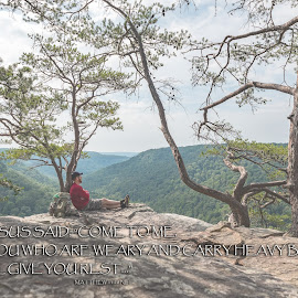 Give you rest... by John Ray - Typography Quotes & Sentences ( waac, tracy city, dog hole trail, tennessee, state, horizon, raven point, clik backpack, weekend assignment and contest, tiffen nd filter 0.9, fiery gizzard trail, magellan outdoors, nikon d750, d750, tamron 24-70 2.8, nikon, hike )