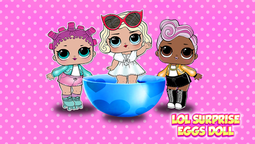 🌼 Lol surprise opening eggs doll For PC