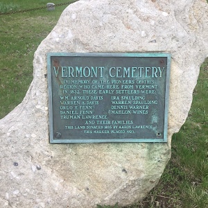 VERMONT CEMETERY  In memory of the pioneers of this region who came here from Vermont in 1832. These early settlers were:  Wm. Arnold Davis Warren A. Davis Orlo H. Fenn Daniel Fenn Truman Lawrence ...