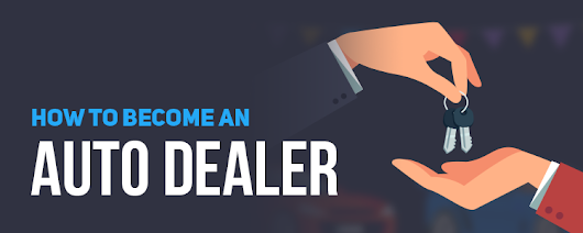 How to Become an Auto Dealer - Requirements & Costs