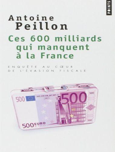 Ces 600 Milliards qui Manquent la France Enqu te au coeur de l vasion fiscale Antoine Peillon