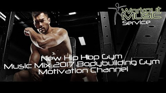 New Hip Hop Gym Music Mix 2017 Bodybuilding Motivation Channel