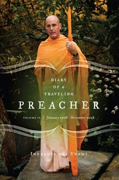 Diary of a Traveling Preacher Vol. 9 (January 2008 - November 2008)  Highlights from Indradyumna Swami's Diary Volume 9:  An arduous trek to a 1,700-year-old Vishnu temple on an active volcano in the remote jungles on the island of Bali. A flight crew thanks him for trying to save a convulsing passenger's life and asks him to teach them the maha-mantra. A detailed account of Hurricane Katrina's devastation and how the devotees in New Orleans and on the Mississippi farm