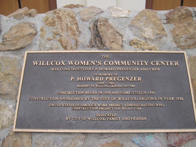 The Willcox Women's Community Center was constructed by P. Howard Pregenzer and Crew  In Memory of P. Howard Pregenzer 1894-1980, Resident of Willcox, Arizona 1927-1980  Construction began in 1934 ...