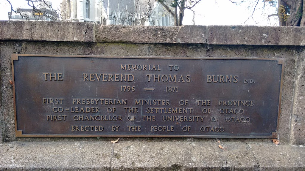 Transcription:Memorial to The Reverend Thomas Burns D.D. 1796 - 1871First Presbyterian minister of the province Co-leader of the the settlement of Otago First Chancellor of the University of ...