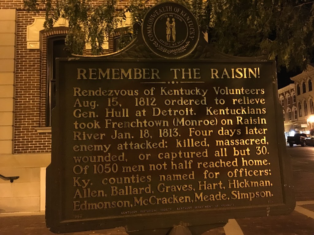 REMEMBER THE RAISIN!  Rendezvous of Kentucky Volunteers Aug. 15, 1812 ordered to relieve Gen. Hull at Detroit. Kentuckians took Frenchtown (Monroe) on Raisin River Jan. 18, 1813. Four days later ...