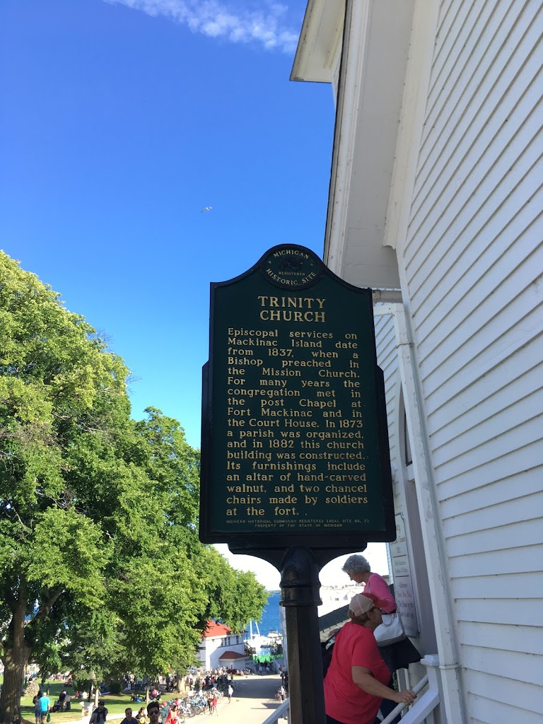 TRINITY CHURCH   Episcopal services on Mackinac Island date from 1837, when a Bishop preached in the Mission Church.  For many years the congregation met in the post Chapel at Fort Mackinac and in ...