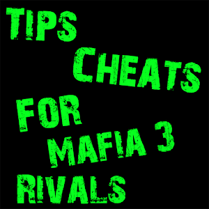 Cheats For Mafia 3 Rivals 1.0.0