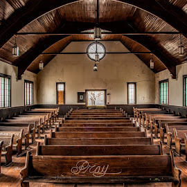 Pray by Roy Walter - Buildings & Architecture Decaying & Abandoned ( old, church, chapel, decay, abandoned )
