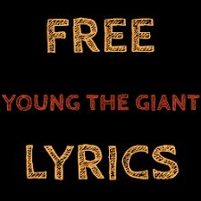 LYRICS for YOUNG THE GIANT