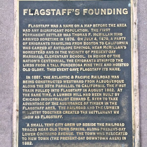FLAGSTAFF'S FOUNDING FLAGSTAFF WAS A NAME ON A MAP BEFORE THE AREA HAD ANY SIGNIFICANT POPULATION. THE FIRST PERMANENT SETTLER WAS THOMAS F. MCMILLAN WHO ARRIVED SOMETIME IN 1876. ON JULY 4, 1876, A ...