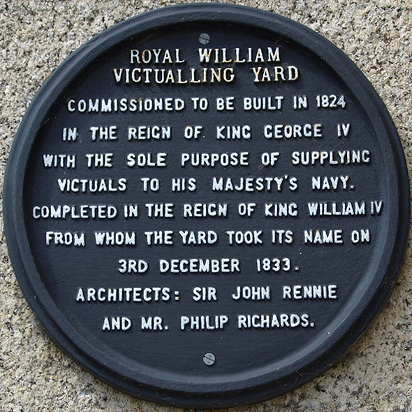 ROYAL WILLIAM VICTUALLING YARD COMMISSIONED TO BE BUILT IN 1824 IN THE REIGN OF. KING GEORGE IV WITH THE SOLE PURPOSE OF SUPPLYINC VICTUALS TO HIS MAJESTY'S NAVY COMPLETED IN THE REIGN OF KING ...